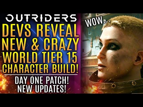 Outriders - Dev Team Reveals CRAZY World Tier 15 Character Build! Day One Patch Updates!