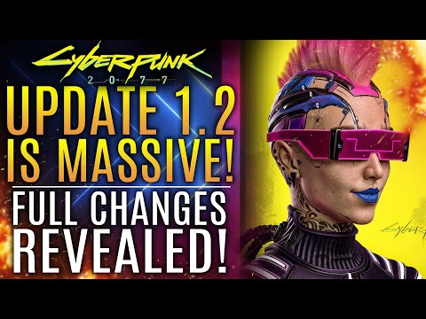 Cyberpunk 2077 - Patch 1.2 Is MASSIVE!  Full Changes Revealed by CDPR!  All New Updates!