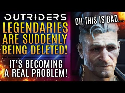Outriders - Oh No...Legendaries Are Suddenly Being Deleted! This is HUGE Problem! New Updates!