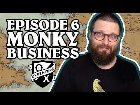 Episode 6: MONKY BUSINESS - Oxventure D&D: The Orbpocalypse Saga