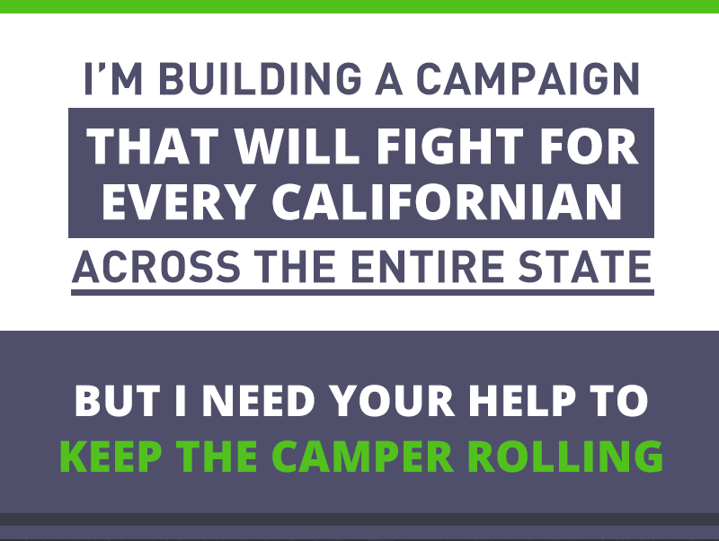 I'm building a campaign that will fight for every Californian across the entire state.