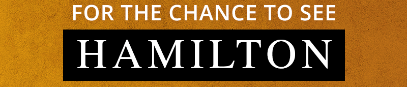 for the chance to see Hamilton