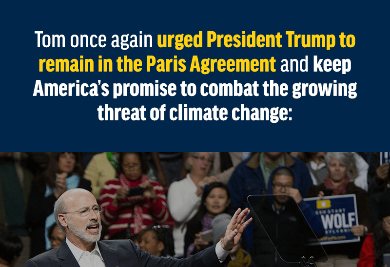 Tom once again urged President Trump to remain in the Paris Agreement and keep America's promise to combat the growing threat of climate change.