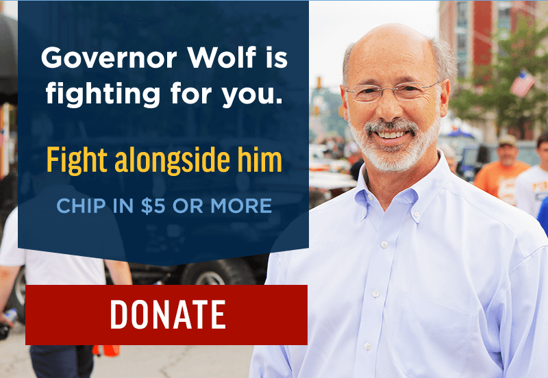 Governor Wolf is fighting for you. Fight alongside him. Chip in $5 or more