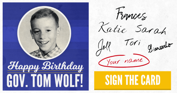 Tom Wolf for Governor | Sign Tom's Birthday Card!