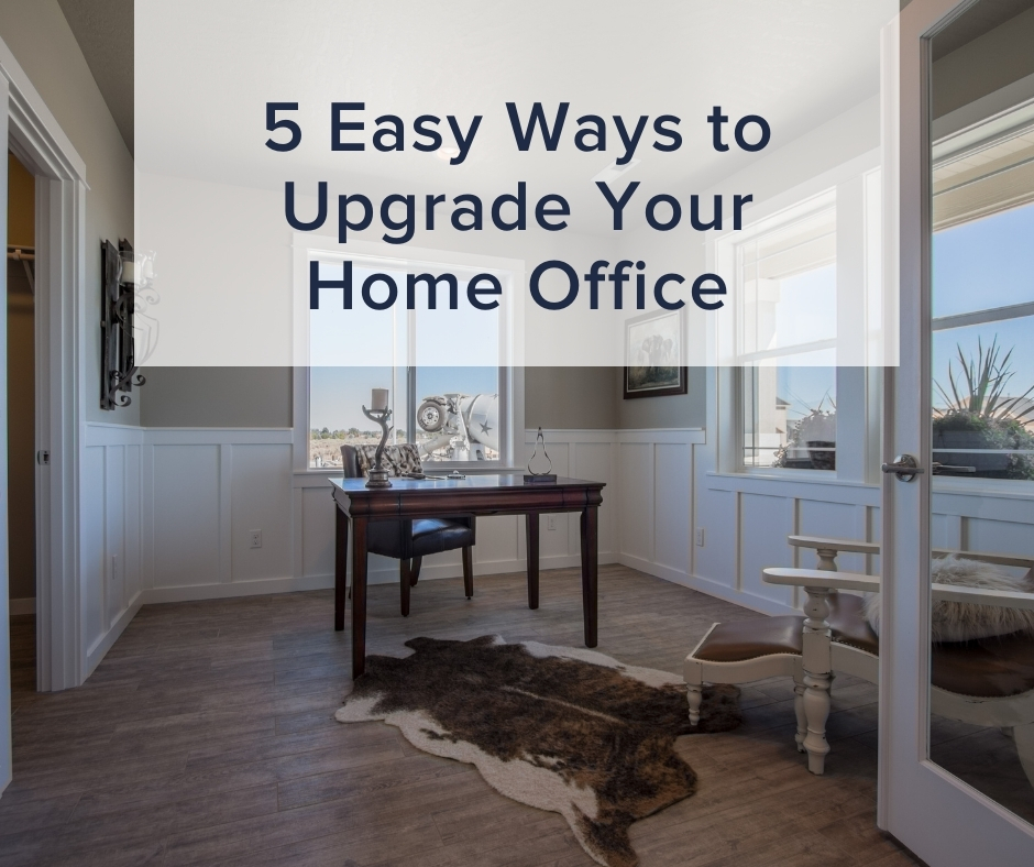 5 EASY WAYS TO UPGRADE YOUR HOME OFFICE