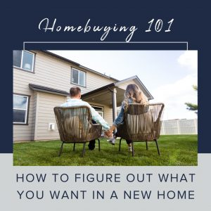 How to Figure Out What You Want in a New Home