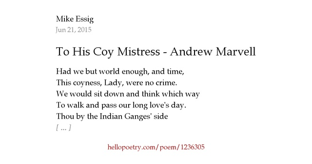 living for the now in to his coy mistress by andrew marvell and the flea by john donne John donne directs his poetry towards the aspect of love he challenges the reader with a question, then produces the answer within the work many of his poems seem to be playful and contain sarcasm, for example, lines 17-19 in song, no where / lives a women true, and fair.