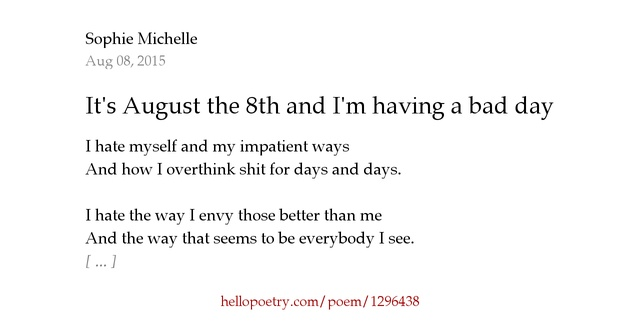 I Hate The Way Poem: It's August The 8th And I'm Having A Bad Day By Michelle
