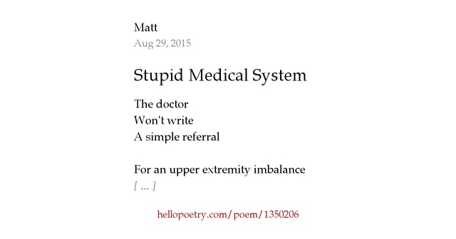 Stupid Medical System by Matt — Hello Poetry