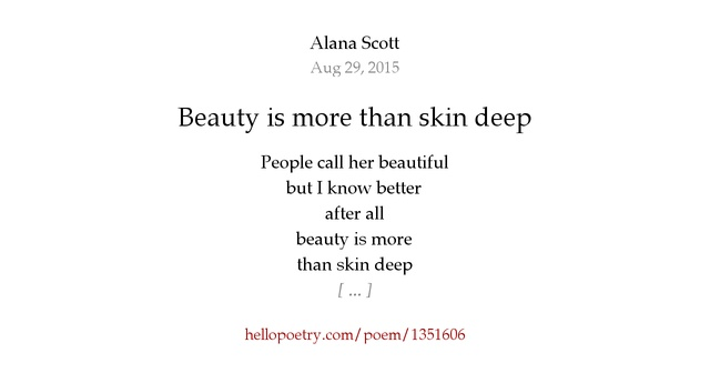beauty more than skin deep Skin deep definition: something that is only skin deep is not a major or important  feature of  superficial not going any deeper than the skin  read more.