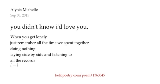 you didnt know id love you. by Alysia Michelle - Hello Poetry