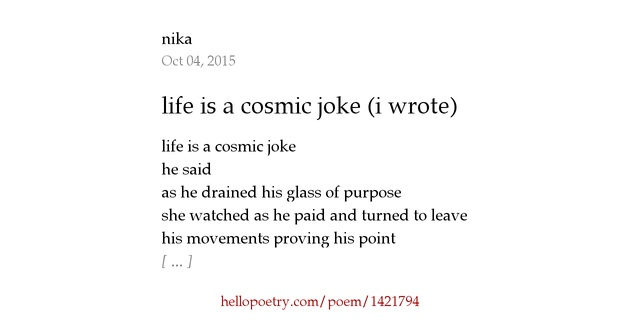 life is a cosmic joke i wrote by nika hello poetry. Black Bedroom Furniture Sets. Home Design Ideas