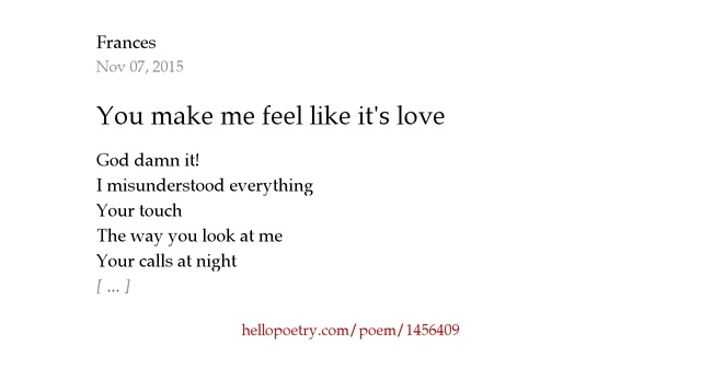 You make me feel like it's love by Frances - Hello PoetryI Love You So Much It Hurts Poem