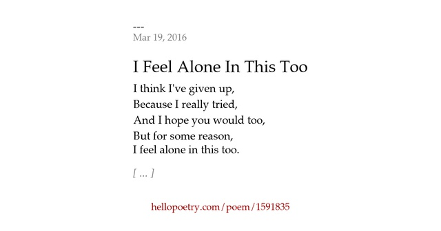 a review of the poem alone in this world 'the garden rose that stood all alone' is a short poem by anne jauharisubmit your poems and be a when the world goes give your feedback / review for the poem.