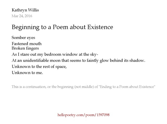 Beginning to a Poem about Existence by Kathryn Willis Hello Poetry