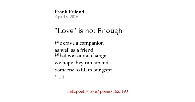 love is not enough by frank ruland hello poetry. Black Bedroom Furniture Sets. Home Design Ideas