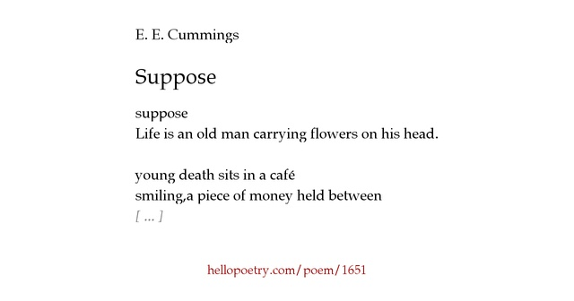 "e e cumming poem analysis We wouldn't be we analysis of ""if"" by ee cummings: the poem ""if"" by ee cummings is about the author's personal expressions and opinions about life as it is he states that while life would be grand without the many things that are considered bad (such as measles and fears), life wouldn."