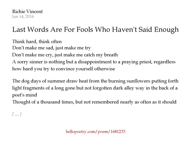 Last words are for fools who havent said enough by richie vincent last words are for fools who havent said enough by richie vincent hello poetry publicscrutiny