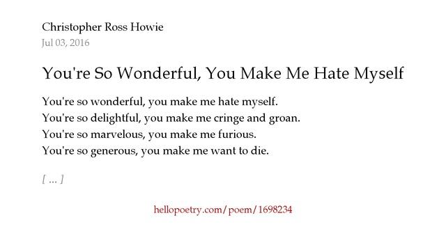 I Hate My Self Poems: You're So Wonderful, You Make Me Hate Myself By