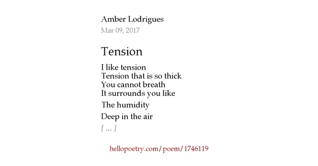 tension in poetry The four types of dramatic tension - part two in my last post i discussed the necessity of creating tension on every page of your manuscript we learned that in the world of drama, there are four types of tension used to engage the audience.