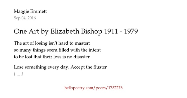 """an analysis of the practice of losing in the poem one art by elizabeth bishop An analysis on elizabeth bishop's one art by huong-16 in types  creative writing, poem, and elizabeth bishop  """"practice losing farther, losing faster"""" (7) her instruction is very technical and reaches to  documents similar to analysis on one art tears, idle tears a poem by alfred, lord tennyson uploaded by rjngaba."""