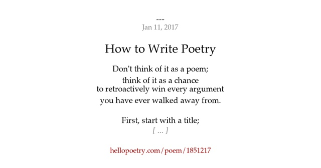 how to write poetry Some people let poetry intimidate them because they get the idea that poetry is  7 fundamental rules of poetry  how to get to the point in everything you write.