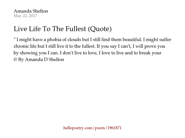 Live Life To The Fullest Quotes Brilliant Live Life To The Fullest Quoteamanda Shelton  Hello Poetry