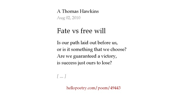 fate vs free will Is fate vs free will an irreconcilable dichotomy, or do both co-exist and influence our lives in tandem.