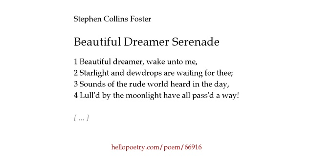 beautiful dreamer by stephen foster Lyrics to beautiful dreamer song by roy orbison: beautiful dreamer, wake unto me starlight and dewdrops are awaiting thee sounds of the rude world he  stephen foster (dp) azlyrics r.