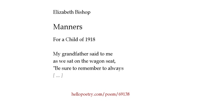 """manners by elizabeth bishop Elizabeth bishop's poem """"manners,"""" with its epigraph """"for a child of 1918,"""" speaks about her close bond with her maternal grandfather, william."""
