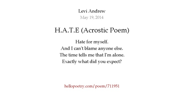 I Hate My Self Poems: H.A.T.E (Acrostic Poem) By Levi Andrew