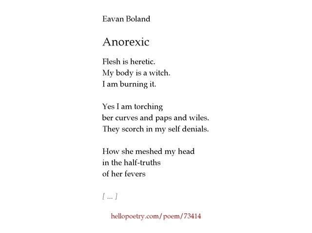 "anorexic by eavan boland In ""anorexic,"" by eavan boland, the speaker discusses the influence her sexual identity has on her self-image, both literally and metaphorically portraying the effects on the female body through."