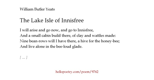 the lake isle of innisfree - by william butler yeats essay Free essay: author of poetry, william butler yeats, wrote during the twentieth century which was a time of change it was marked by world wars, revolutions.