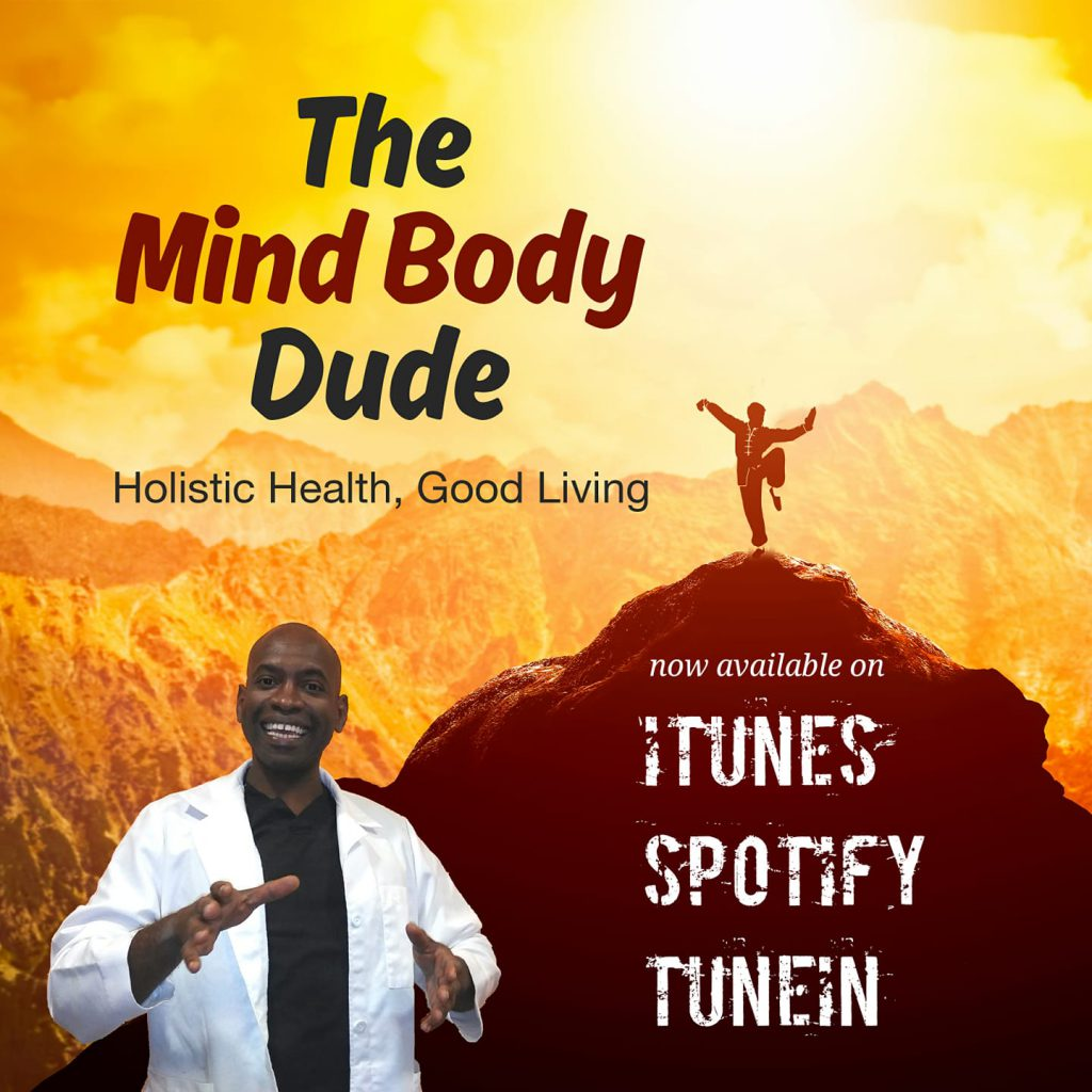 The Mind Body Dude Podcast on iTunes, Spotify, Iheart.