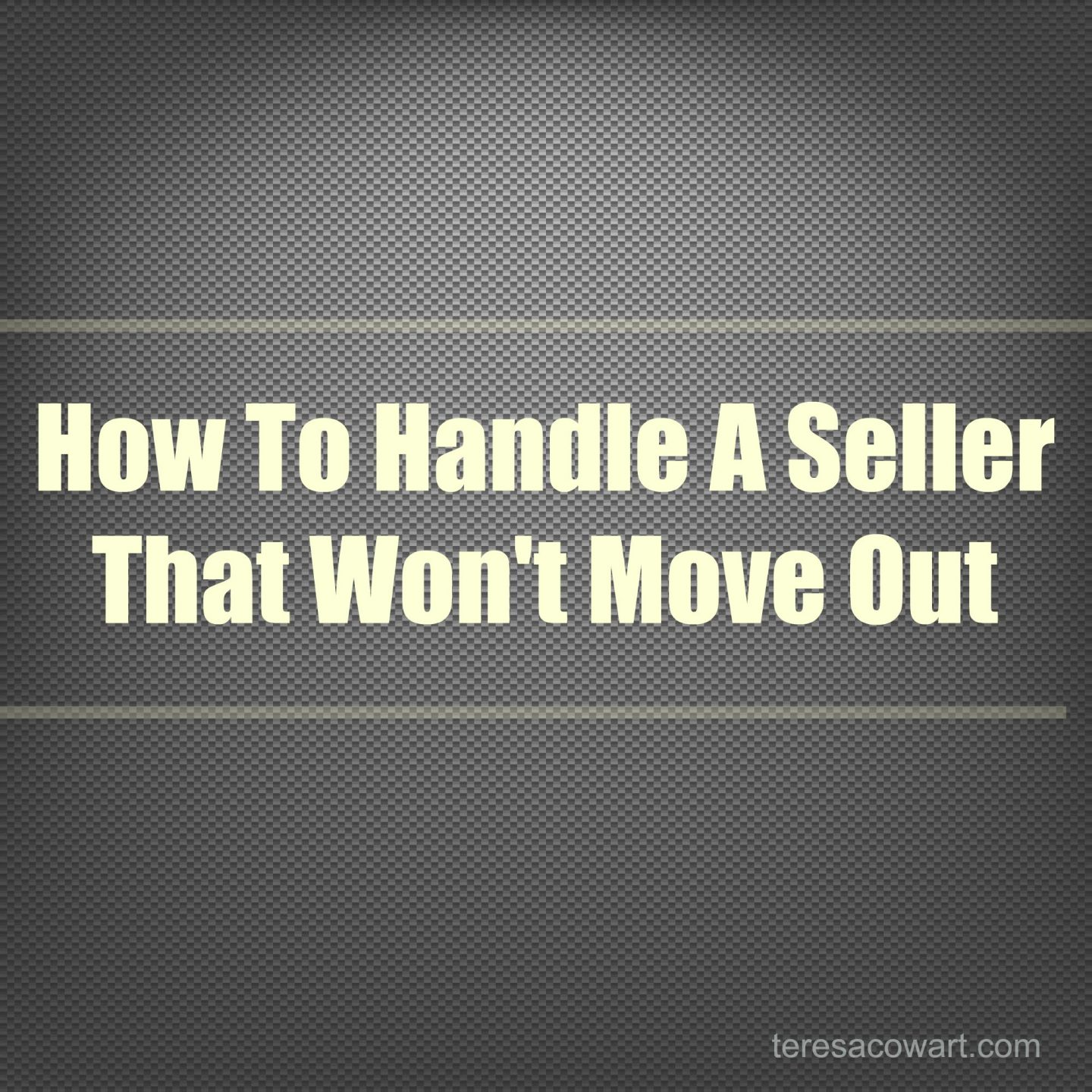 How to Handle a Seller That Wont Move Out