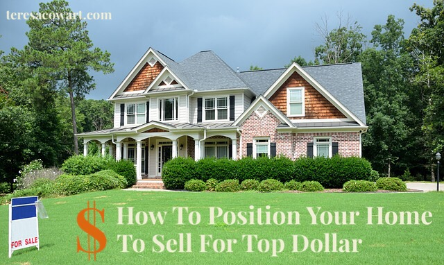 How To Position Your Home To Sell For Top Dollar Teresa