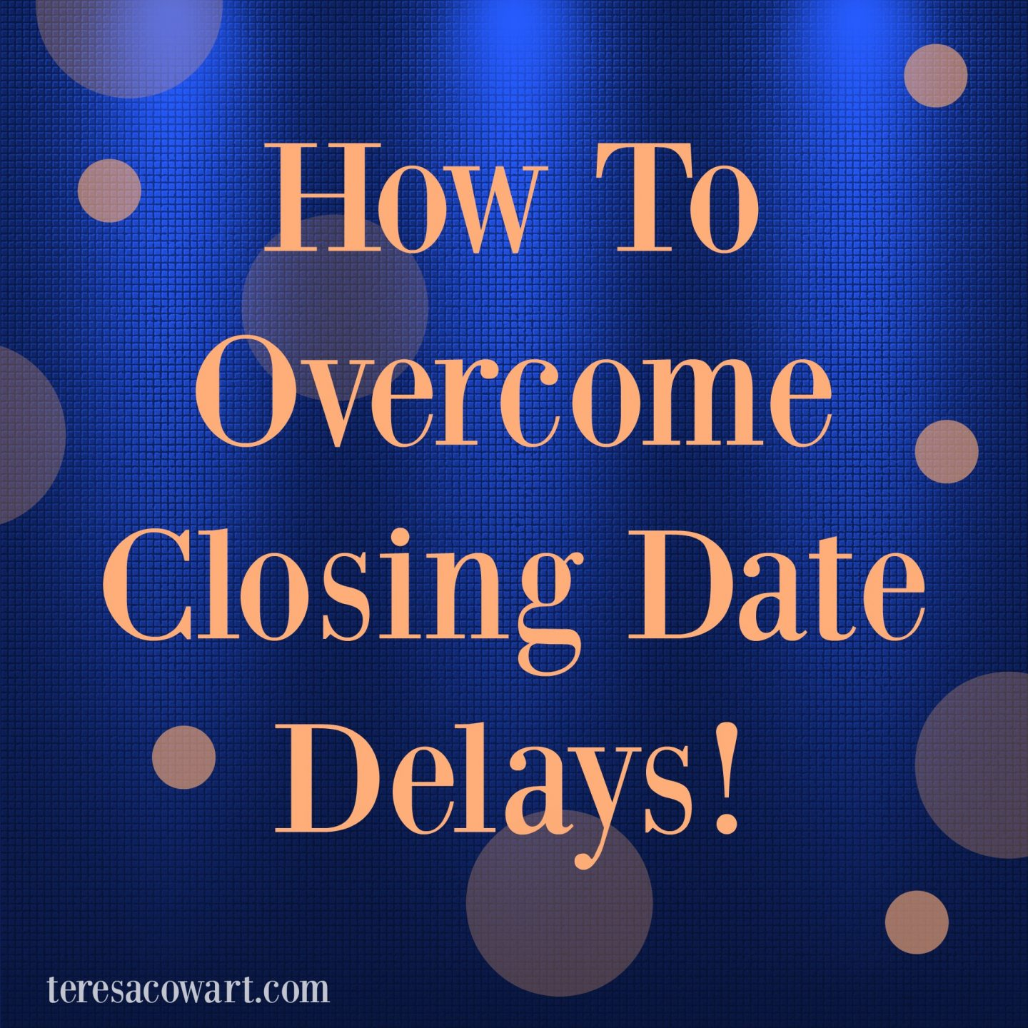 Common reasons why a home closing could be delayed, and how to help prevent it.
