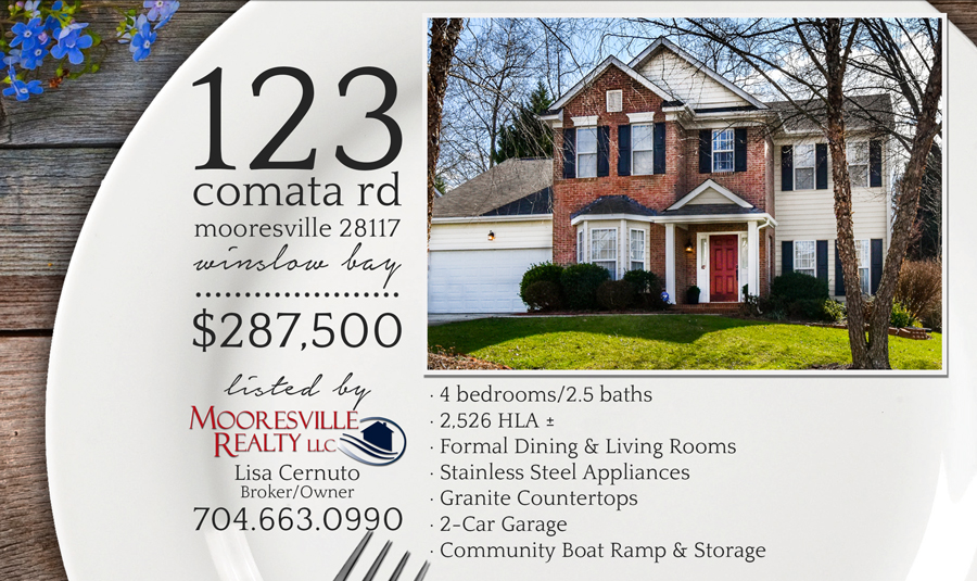 123 Comata Rd, Mooresville, NC 28117 Listed for $287,500. Listed by Lisa Cernuto with Mooresville Realty, LLC 704-663-0990 www.MooresvilleRealty.com