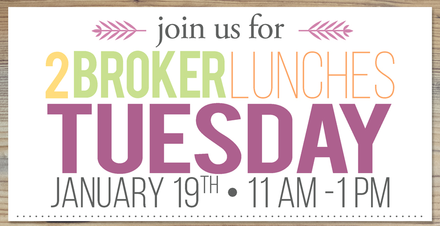 Join us for a Broker Lunch Tuesday January 19th 11 AM - 1 PM