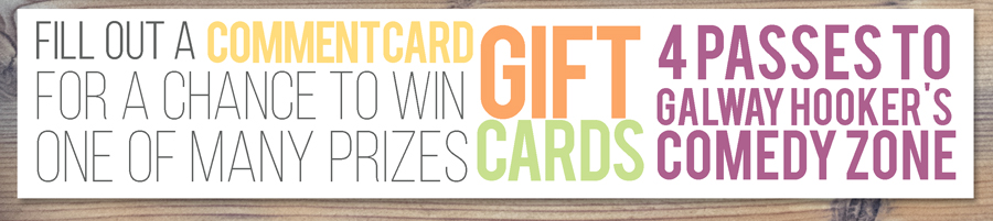 Fill out a comment card for a chance to win one of many prizes!