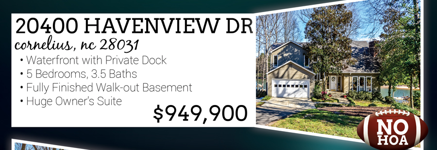 20400 Havenview Dr, Cornelius, NC 28031 Waterfront With Private Dock 5 Beds, 3.5 Baths Fully Finished Walk-out Basement Huge owner's Suite Listed for $949,900 No HOA