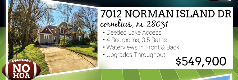 7012 Norman Island Dr, Cornelius, NC 28031 Deeded Lake Access 4 Bedrooms, 3.5 Baths Waterviews in Front and Back Upgrades Throughout Listed for $549,900 No HOA