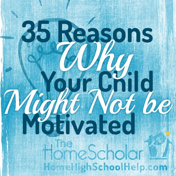 35 Reasons Why Your Child Might Not be Motivated #Homeschool @TheHomeScholar