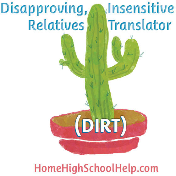 Disapproving, Insensitive Relatives Translator (DIRT) #Homeschool @TheHomeScholar