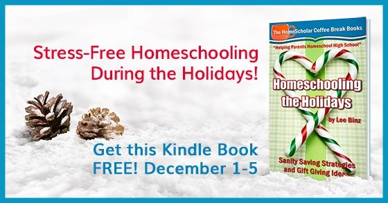 [Free Kindle Book] Homeschooling the Holidays: Sanity Saving Strategies and Gift Giving Ideas, Free December 1-5.