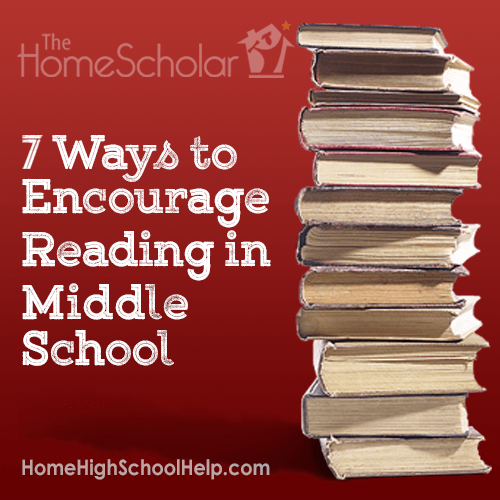 7 Ways to Encourage Reading in Middle School #Homeschool @TheHomeScholar