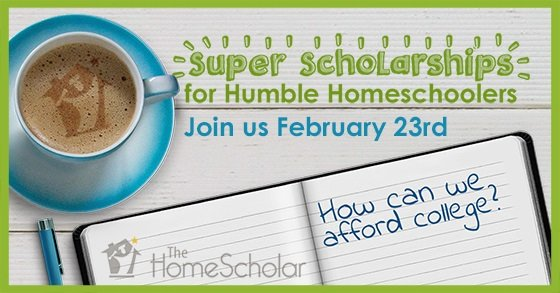 Super Scholarships for Humble Homeschoolers! Free class February 23, 2:00pm (Pacific)