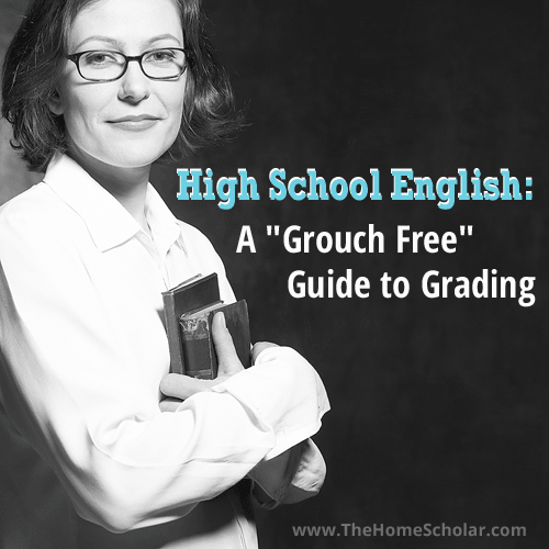 """#Homeschool High School English: A """"Grouch Free"""" Guide to Grading @TheHomeScholar"""