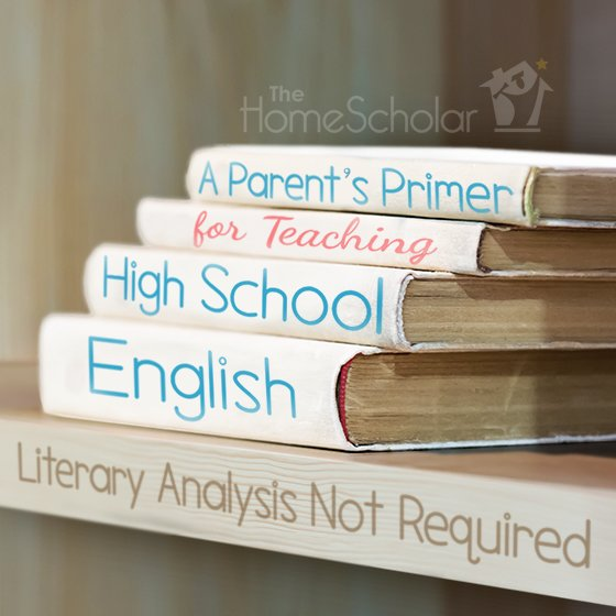A Parent's Primer for Teaching High School English #Homeschool @TheHomeScholar